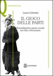 Libro Il gioco delle parti. Travestimenti e paure sociali tra Otto e Novecento Laura Schettini