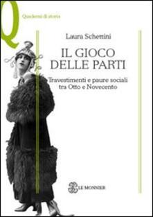 Il gioco delle parti. Travestimenti e paure sociali tra Otto e Novecento - Laura Schettini - copertina