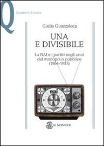 Libro Una e divisibile. La RAI e i partiti negli anni del monopolio pubblico(1954-1975) Giulia Guazzaloca