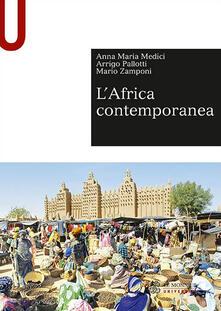 L' Africa contemporanea - Anna Maria Medici,Arrigo Pallotti,Mario Zamponi - copertina