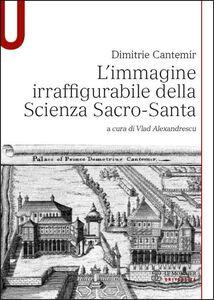 Foto Cover di L' immagine irraffigurabile della scienza sacro-santa, Libro di Dimitrie Cantemir, edito da Mondadori Education