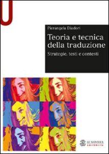Foto Cover di Teoria e tecnica della traduzione. Strategie, testi e contesti, Libro di Pierangela Diadori, edito da Mondadori Education