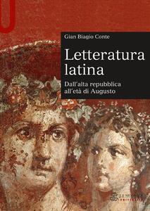 Letteratura latina. Dall'alta repubblica all'età di Augusto - Gian Biagio Conte - copertina