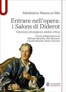 Entrare nell'opera. «I Salons di Diderot» Selezione antologica e analisi critica - Maddalena Mazzocut-Mis - copertina