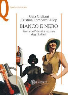Bianco e nero. Storia dell'identità razziale degli italiani - Gaia Giuliani,Cristina Lombardi-Diop - copertina