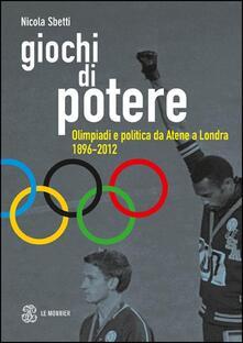Giochi di potere. Olimpiadi e politica da Atene a Londra 1896-2012 - Nicola Sbetti - copertina