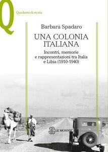 Foto Cover di Una colonia italiana. Incontri, memorie e rappresentazioni tra Italia e Libia, Libro di Barbara Spadaro, edito da Mondadori Education
