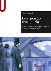 Libro Lo sguardo che spazia. Storia e teorie della percezione in arte e architettura Paolo Amaldi