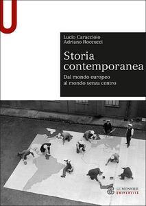 Storia contemporanea. Dal mondo europeo al mondo senza centro - Lucio Caracciolo,Adriano Roccucci - copertina