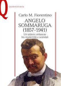 Foto Cover di Angelo Sommaruga (1857-1941). Un editore milanese tra modernità e scandali, Libro di Carlo M. Fiorentino, edito da Mondadori Education