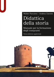 Libro Didattica della storia. Manuale per la formazione degli insegnanti Walter Panciera , Andrea Zannini