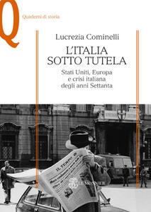 L' Italia sotto tutela. Stati Uniti, Europa e crisi italiana degli anni Settanta - Lucrezia Cominelli - copertina