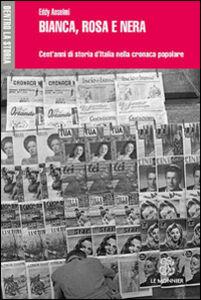 Foto Cover di Bianca, rosa e nera. Cent'anni di storia d'Italia nella cronaca popolare, Libro di Eddy Anselmi, edito da Mondadori Education