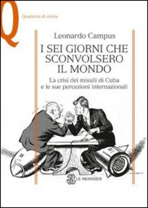 Libro I sei giorni che sconvolsero il mondo. La crisi dei missili di Cuba e le sue percezioni internazionali Leonardo Campus