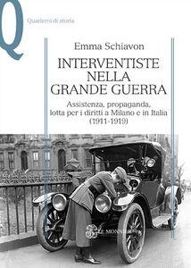 Libro Interventiste nella grande guerra. Assistenza, propaganda, lotta per i diritti a Milano e in Italia (1911-1919) Emma Schiavon