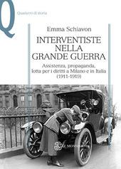 Interventiste nella grande guerra. Assistenza, propaganda, lotta per i diritti a Milano e in Italia (1911-1919)