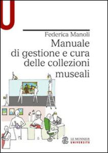 Libro Manuale di gestione e cura delle collezioni museali Federica Manoli