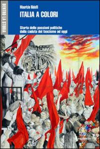 Libro Italia a colori. Storia delle passioni politiche dalla caduta del fascismo ad oggi Maurizio Ridolfi
