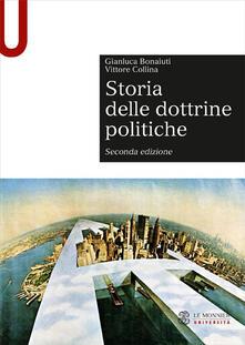 Storia delle dottrine politiche - Gianluca Bonaiuti,Vittore Collina - copertina