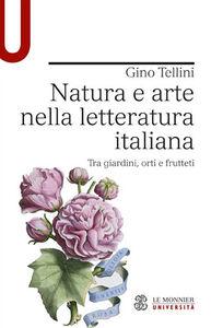 Libro Natura e arte nella letteratura italiana. Tra giardini, orti e frutteti Gino Tellini