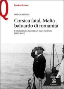Libro Corsica fatal, Malta baluardo di romanità. L'irredentismo fascista nel mare nostrum (1922-1942) Deborah Paci