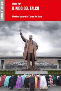 Foto Cover di Il nido del falco. Mondo e potere in Corea del Nord, Libro di Antonio Fiori, edito da Mondadori Education
