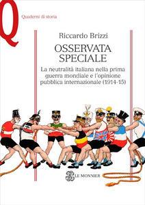 Osservata speciale. La neutralità italiana nella prima guerra mondiale e l'opinione pubblica internazionale (1914-1915) - Riccardo Brizzi - copertina