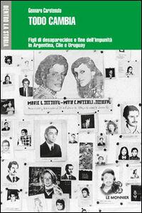 Foto Cover di Todo cambia. Figli di desaparecidos e fine dell'impunità in Argentina, Cile e Uruguay, Libro di Gennaro Carotenuto, edito da Mondadori Education