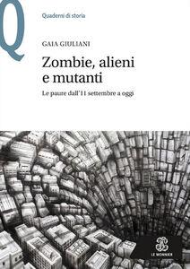 Foto Cover di Zombie, alieni e mutanti. Le paure dall'11 settembre a oggi, Libro di Gaia Giuliani, edito da Mondadori Education