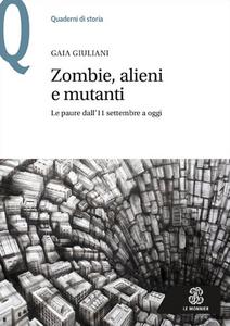 Libro Zombie, alieni e mutanti. Le paure dall'11 settembre a oggi Gaia Giuliani