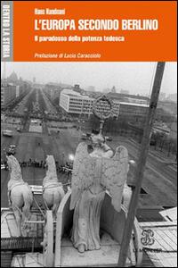 L' Europa secondo Berlino. Il paradosso della potenza tedesca - Hans Kundnani - copertina