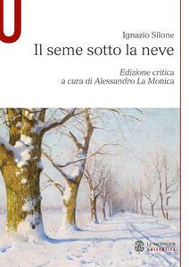 Il seme sotto la neve. Ediz. critica - Ignazio Silone - copertina