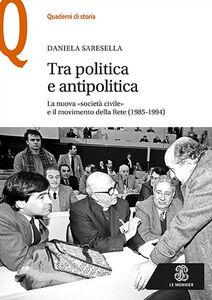 Libro Tra politica e antipolitica. La nuova «società civile» e il movimento della rete (1985-1994) Daniela Saresella