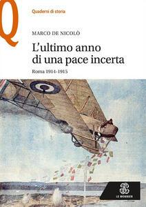 L' ultimo anno di una pace incerta. Roma 1914-1915 - Marco De Nicolò - copertina
