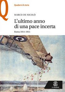Libro L' ultimo anno di una pace incerta. Roma 1914-1915 Marco De Nicolò