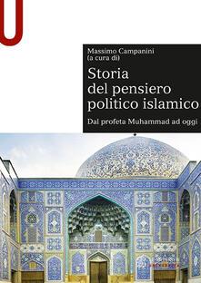 Storia del pensiero politico islamico. Dal profeta Muhammad ad oggi - Massimo Campanini - copertina