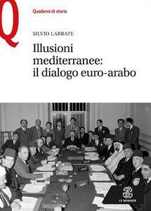 Foto Cover di Illusioni mediterranee. Il dialogo euro-arabo, Libro di Silvio Labbate, edito da Mondadori Education