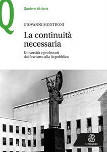 La continuità necessaria. Università e professori dal fascismo alla Repubblica - Giovanni Montroni - copertina