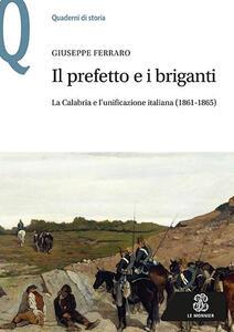 Il prefetto e i briganti. La Calabria e l'unificazione italiana (1861-1865) - Giuseppe Ferraro - copertina