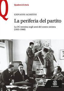 Libro La periferia del partito. La DC trentina negli anni del centro-sinistra (1955-1968) Giovanni Agostini