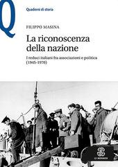 La riconoscenza della nazione. I reduci italiani fra associazioni e politica (1945-1970)