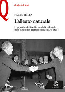 L' alleato naturale. I rapporti tra Italia e Germania Occidentale dopo la seconda guerra mondiale (1945-1955) - Filippo Triola - copertina