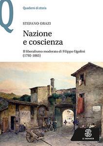 Nazione e coscienza. Il liberalismo moderato di Filippo Ugolini (1792-1865) - Stefano Orazi - copertina