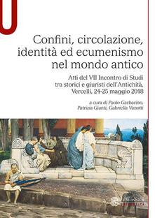 Confini, circolazione, identità ed ecumenismo nel mondo antico. Atti del VII Incontro di Studi tra storici e giuristi dellAntichità (Vercelli, 24-25 maggio 2018).pdf