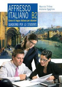 Affresco italiano B2. Quaderno per lo studente - Maurizio Trifone,Andreina Sgaglione - copertina
