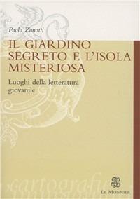 Il Il giardino segreto e l'isola misteriosa. Luoghi della letteratura giovanile - Zanotti Paolo - wuz.it