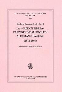 La «Nazione ebrea» di Livorno dai privilegi all'emancipazione (1814-1852)