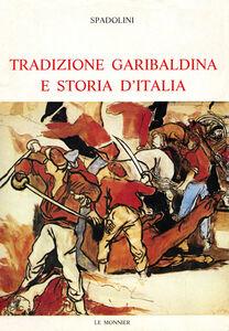 Libro Tradizione garibaldina e storia d'Italia Giovanni Spadolini