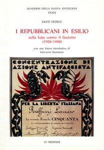 I repubblicani in esilio. Nella lotta contro il fascismo (1926-1940) - Santi Fedele - copertina