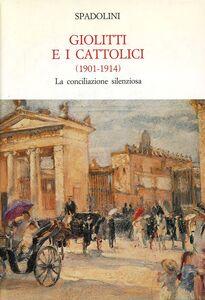 Libro Giolitti e i cattolici 1901-1914. La conciliazione silenziosa Giovanni Spadolini
